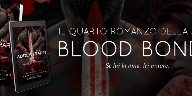 'Per addestrarti' (Blood bonds #4) di Chiara Cilli