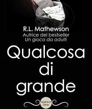 'Qualcosa di grande' – Neighbors' series #5 di R. L. Mathewson. Recensione