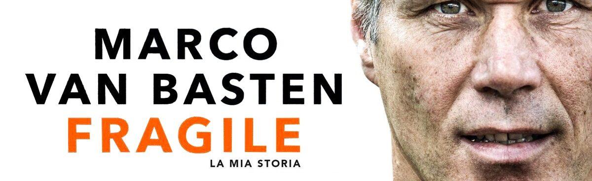 Fragile: La mia storia di Marco Van Basten – recensione