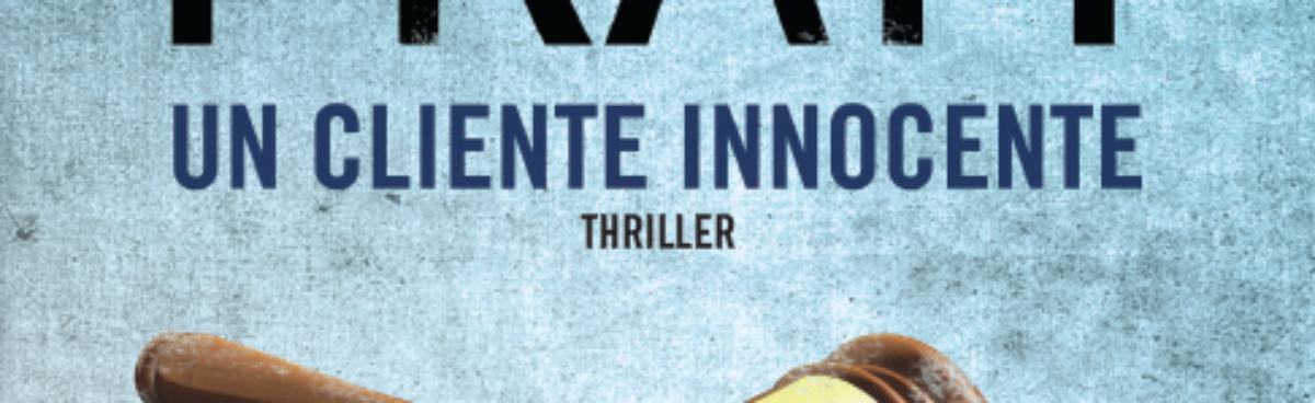 """Novità TimeCrime: """"Un cliente innocente"""" di Scott Pratt – per DeA """"Meraviglia"""" di Francesco Vidotto"""